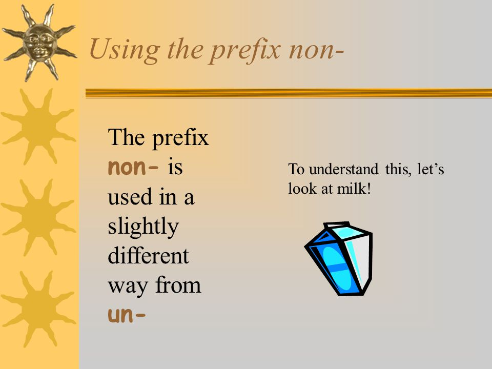 Using the prefix non- The prefix non- is used in a slightly different way from un- To understand this, let's look at milk!