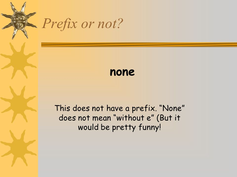 """Prefix or not? none This does not have a prefix. """"None"""" does not mean """"without e"""" (But it would be pretty funny!"""