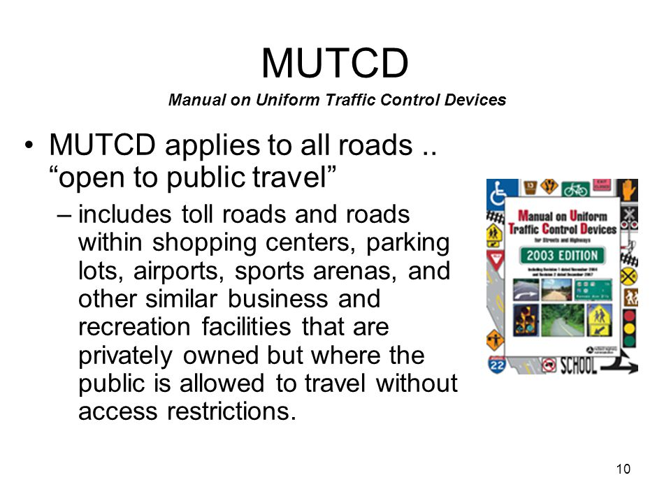 10 MUTCD MUTCD applies to all roads..