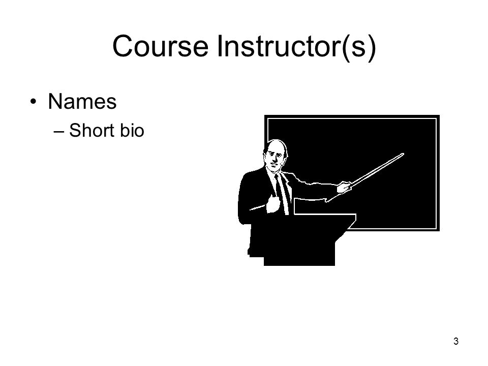3 Course Instructor(s) Names –Short bio