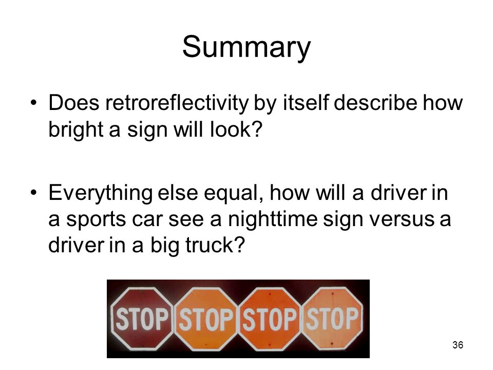 36 Summary Does retroreflectivity by itself describe how bright a sign will look.