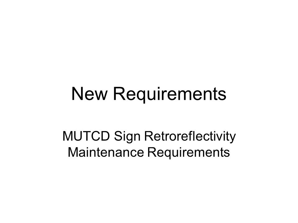 New Requirements MUTCD Sign Retroreflectivity Maintenance Requirements