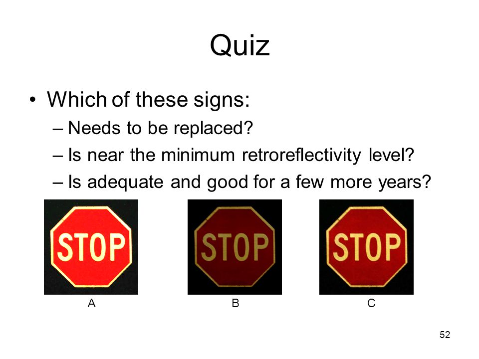 52 Quiz Which of these signs: –Needs to be replaced.