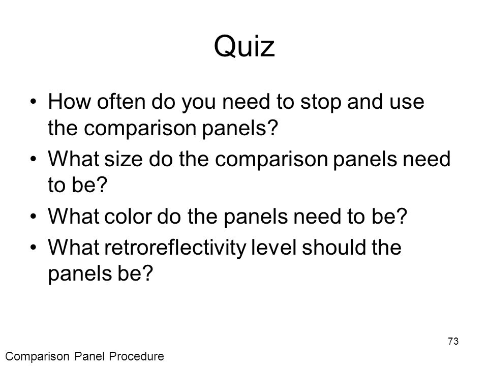 73 Quiz How often do you need to stop and use the comparison panels.