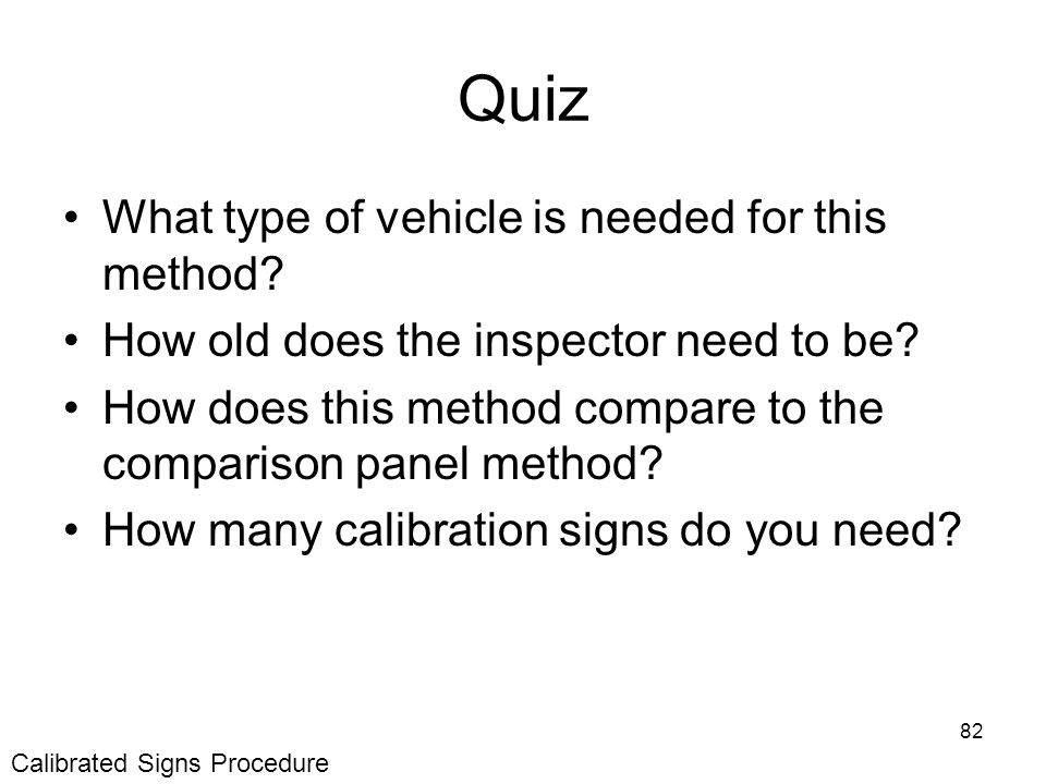 82 Quiz What type of vehicle is needed for this method.