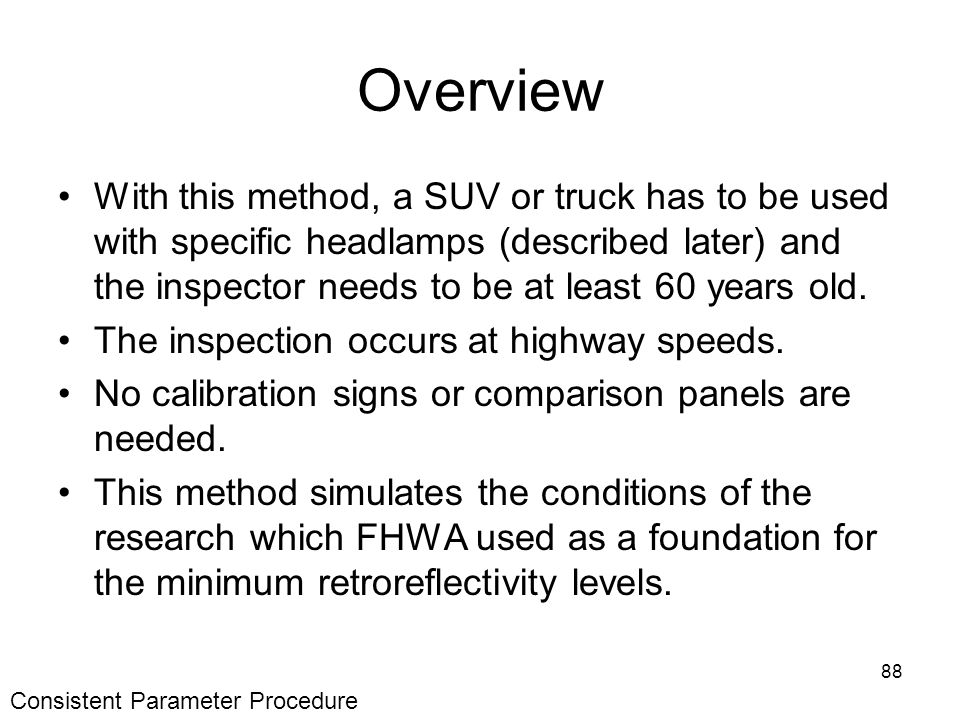 88 Overview With this method, a SUV or truck has to be used with specific headlamps (described later) and the inspector needs to be at least 60 years old.