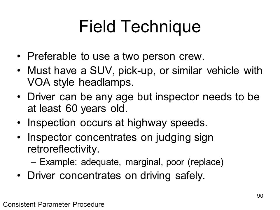 90 Field Technique Preferable to use a two person crew.