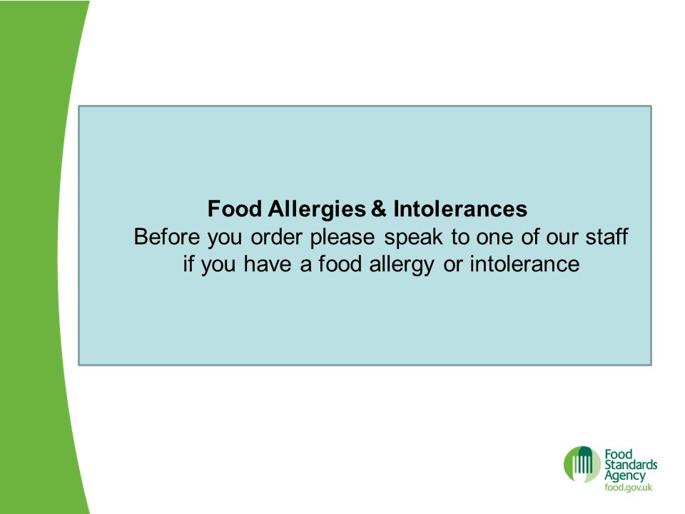 Food Allergies & Intolerances Before you order please speak to one of our staff if you have a food allergy or intolerance