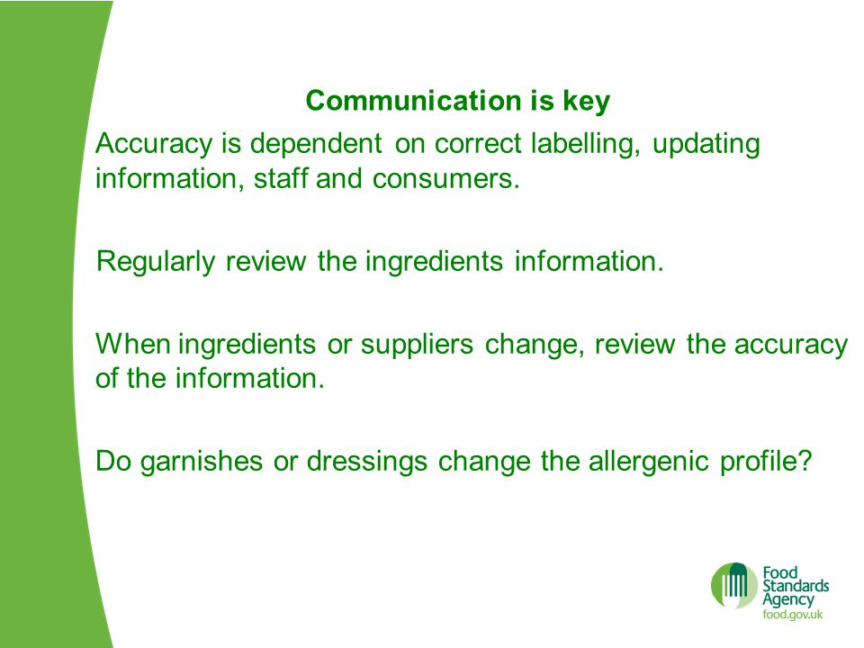 Communication is key Accuracy is dependent on correct labelling, updating information, staff and consumers.