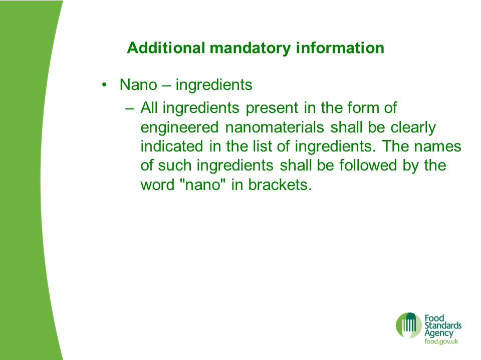 Additional mandatory information Nano – ingredients –All ingredients present in the form of engineered nanomaterials shall be clearly indicated in the list of ingredients.