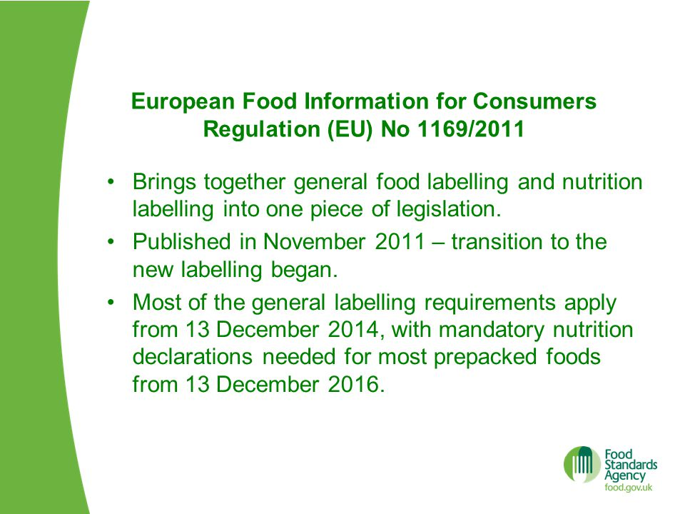 Basic Principles High level of protection for consumers' health & interests Assist in the free movement of foodstuffs – EU Internal Market Food information should not be misleading and should be provided in a clear, accurate and easy to understand format so the consumer can make 'informed' choices