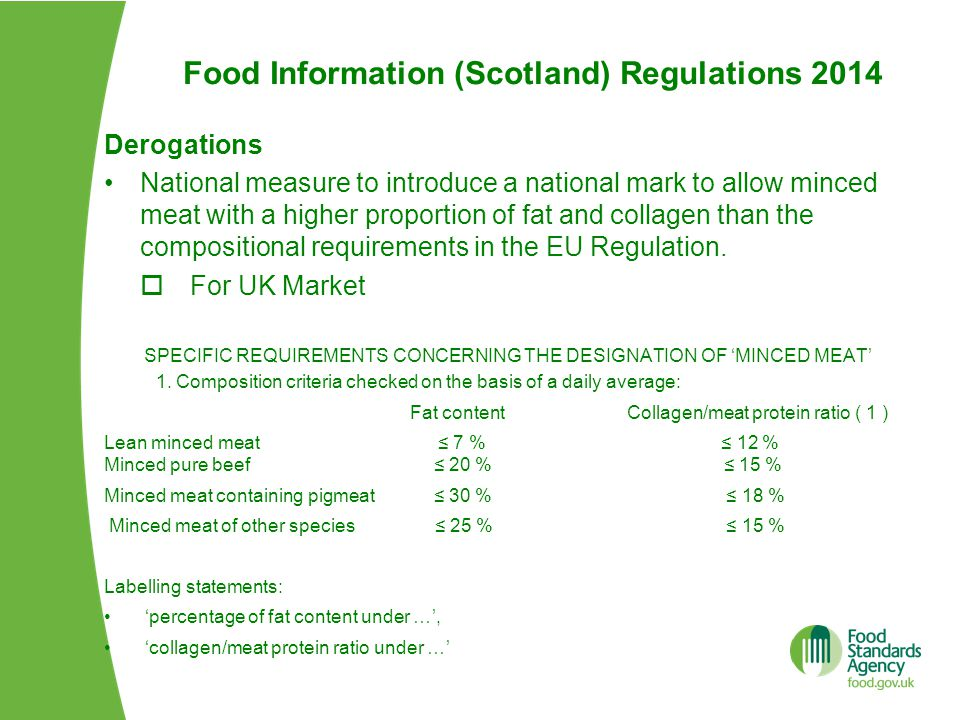 Food Information (Scotland) Regulations 2014 Derogations National measure to introduce a national mark to allow minced meat with a higher proportion of fat and collagen than the compositional requirements in the EU Regulation.