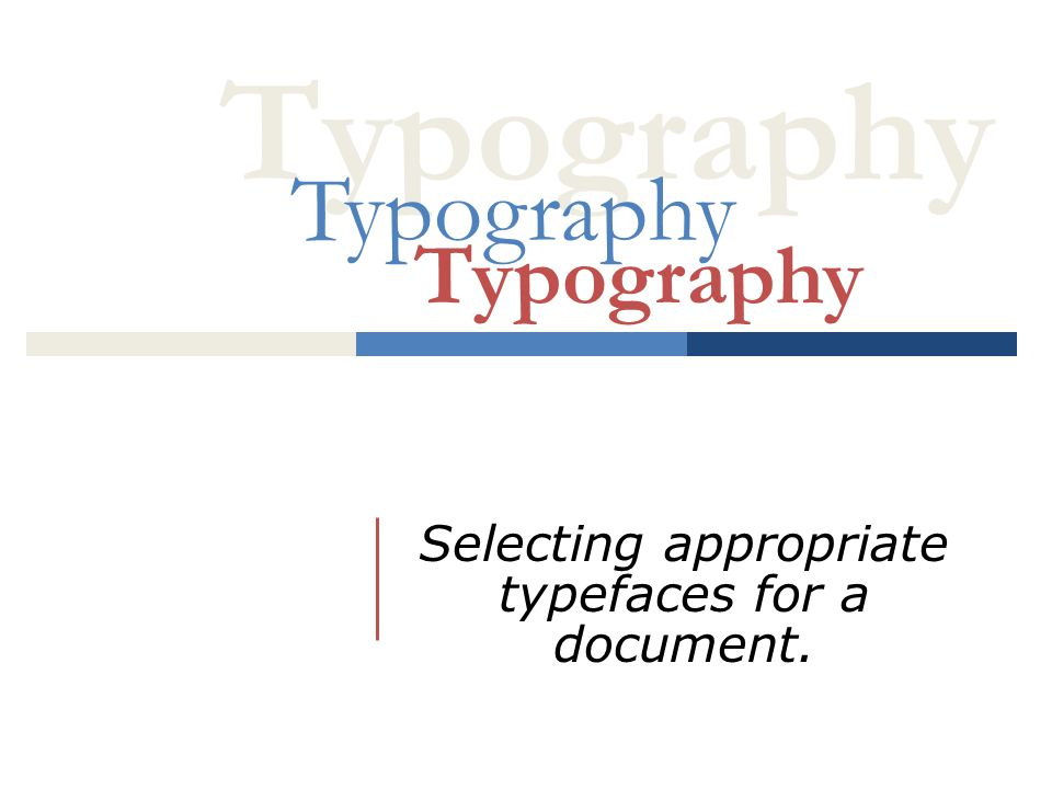 Typography Selecting appropriate typefaces for a document. Typography