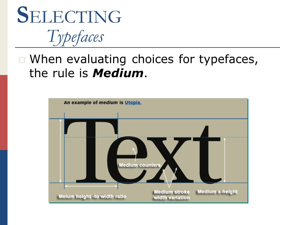 S ELECTING Typefaces  When evaluating choices for typefaces, the rule is Medium.