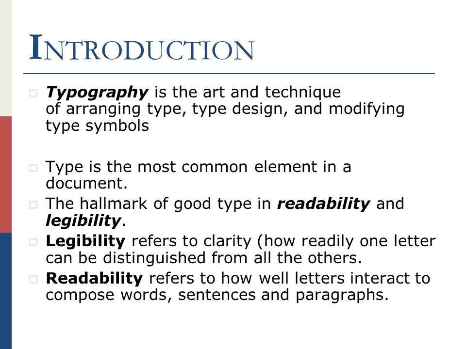 I NTRODUCTION  Typography is the art and technique of arranging type, type design, and modifying type symbols  Type is the most common element in a document.