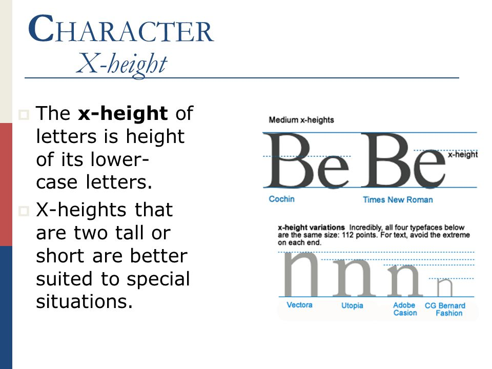 C HARACTER X-height  The x-height of letters is height of its lower- case letters.