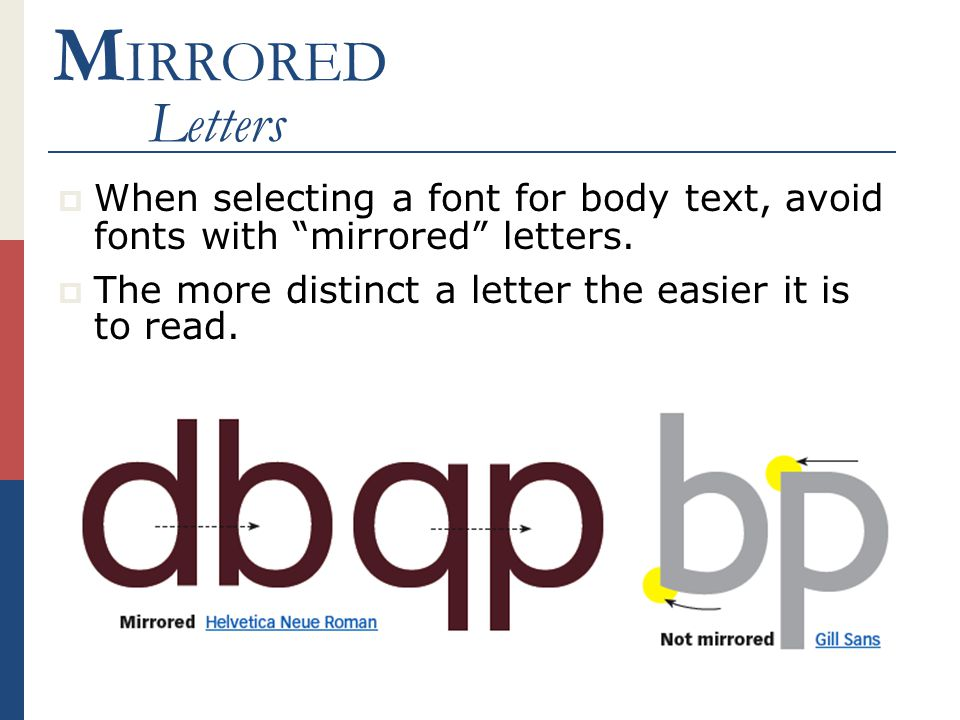 M IRRORED Letters  When selecting a font for body text, avoid fonts with mirrored letters.