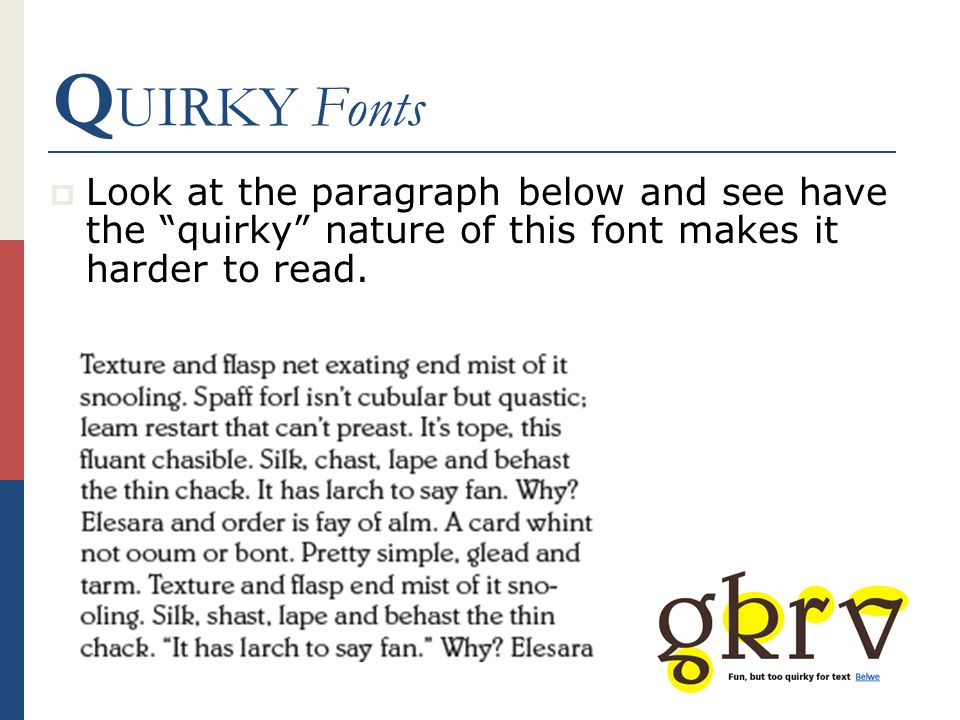Q UIRKY Fonts  Look at the paragraph below and see have the quirky nature of this font makes it harder to read.