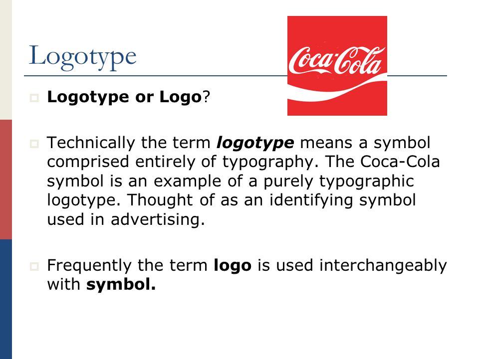 Logotype  Logotype or Logo.