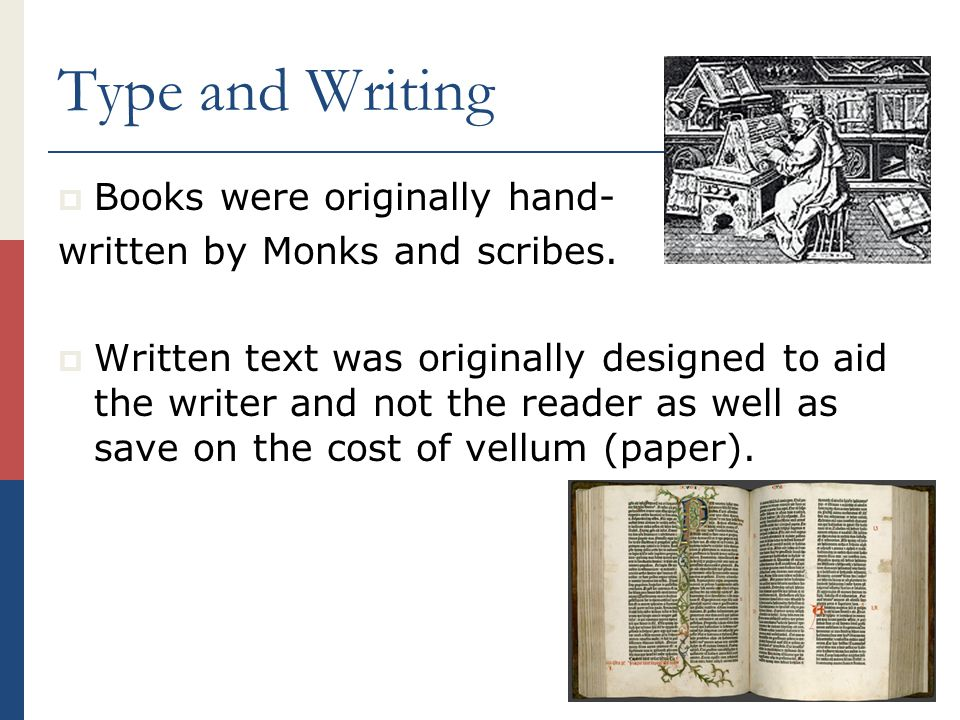 Type and Writing  Books were originally hand- written by Monks and scribes.