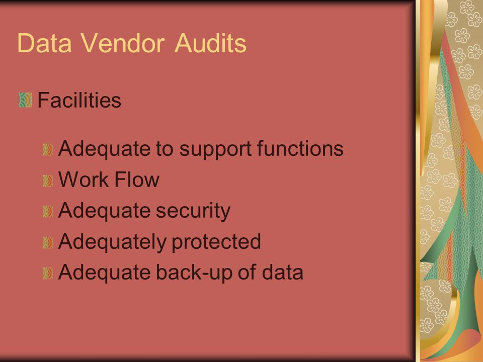 Data Vendor Audits Facilities Adequate to support functions Work Flow Adequate security Adequately protected Adequate back-up of data