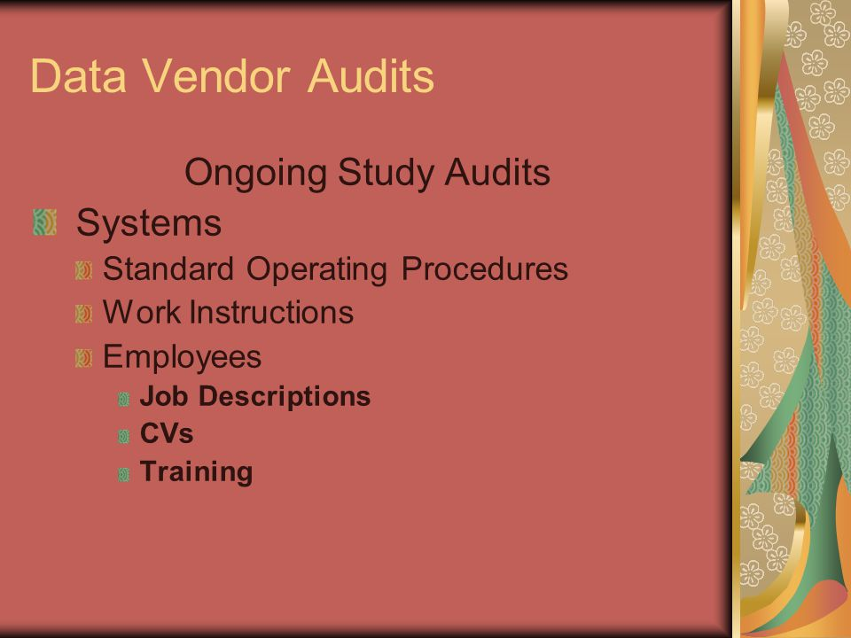 Data Vendor Audits Ongoing Study Audits Systems Standard Operating Procedures Work Instructions Employees Job Descriptions CVs Training