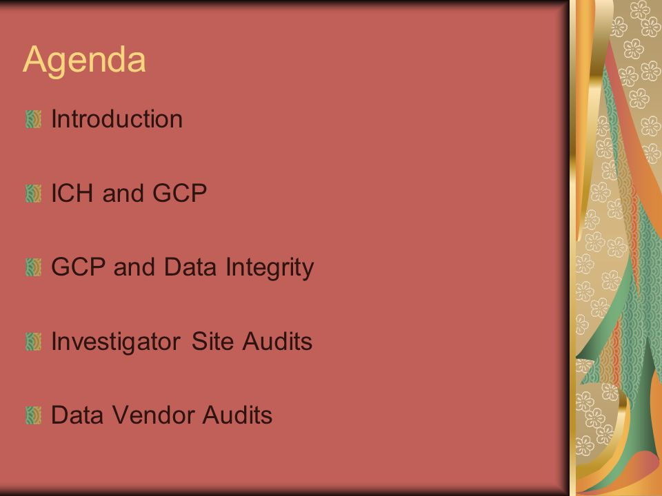 Agenda Introduction ICH and GCP GCP and Data Integrity Investigator Site Audits Data Vendor Audits