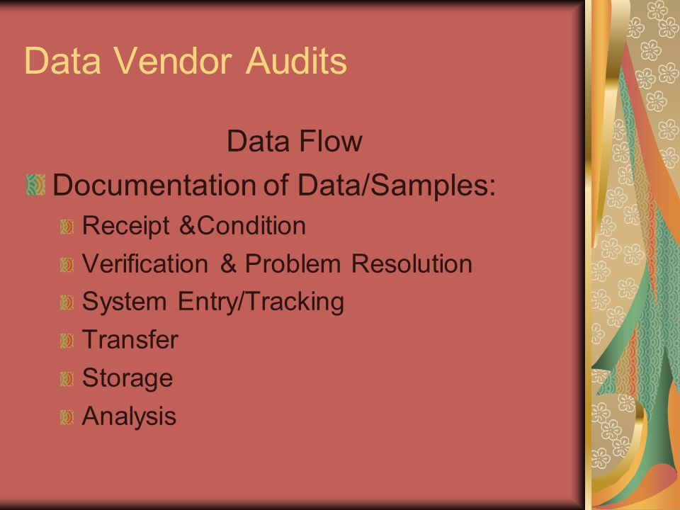Data Vendor Audits Data Flow Documentation of Data/Samples: Receipt &Condition Verification & Problem Resolution System Entry/Tracking Transfer Storage Analysis