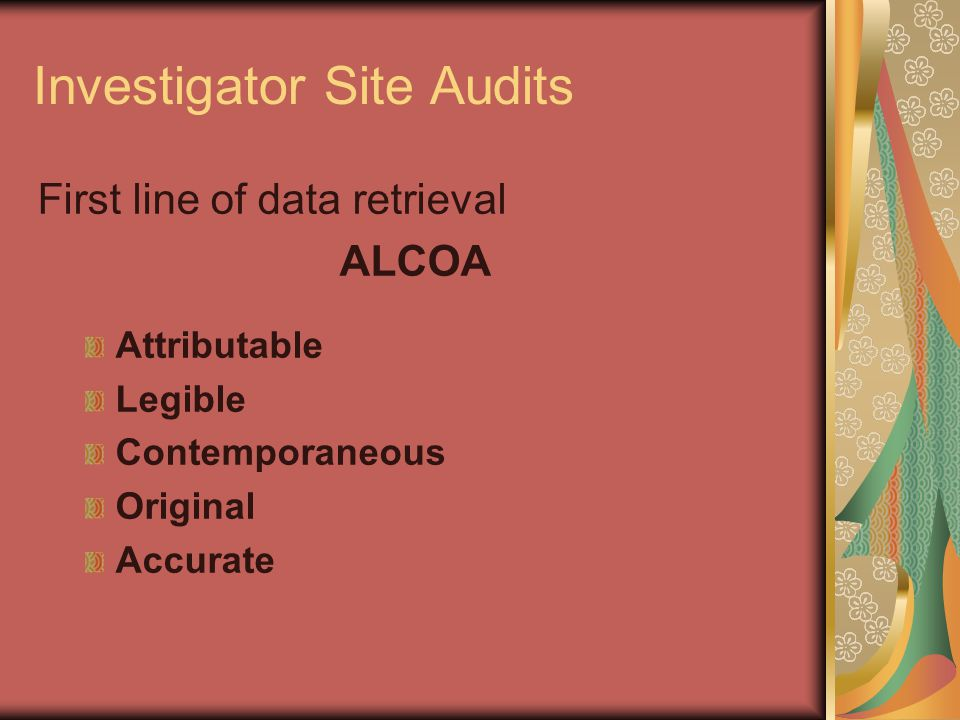 Investigator Site Audits Processes Protocol Adherence Investigator supervision Protocol Deviations/waivers Monitoring Safety Monitoring
