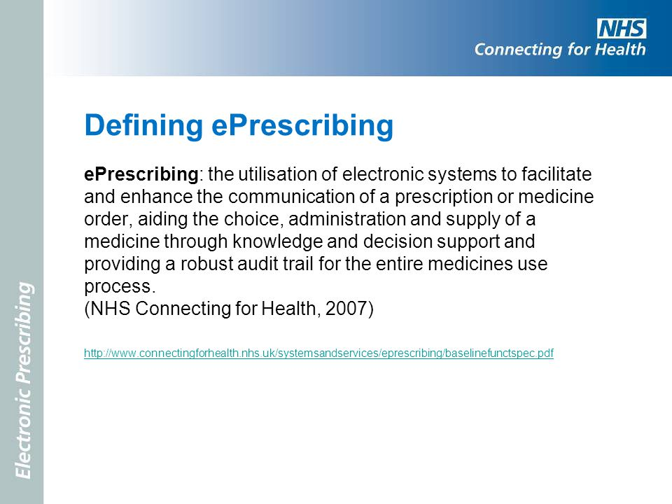 Defining ePrescribing ePrescribing: the utilisation of electronic systems to facilitate and enhance the communication of a prescription or medicine or