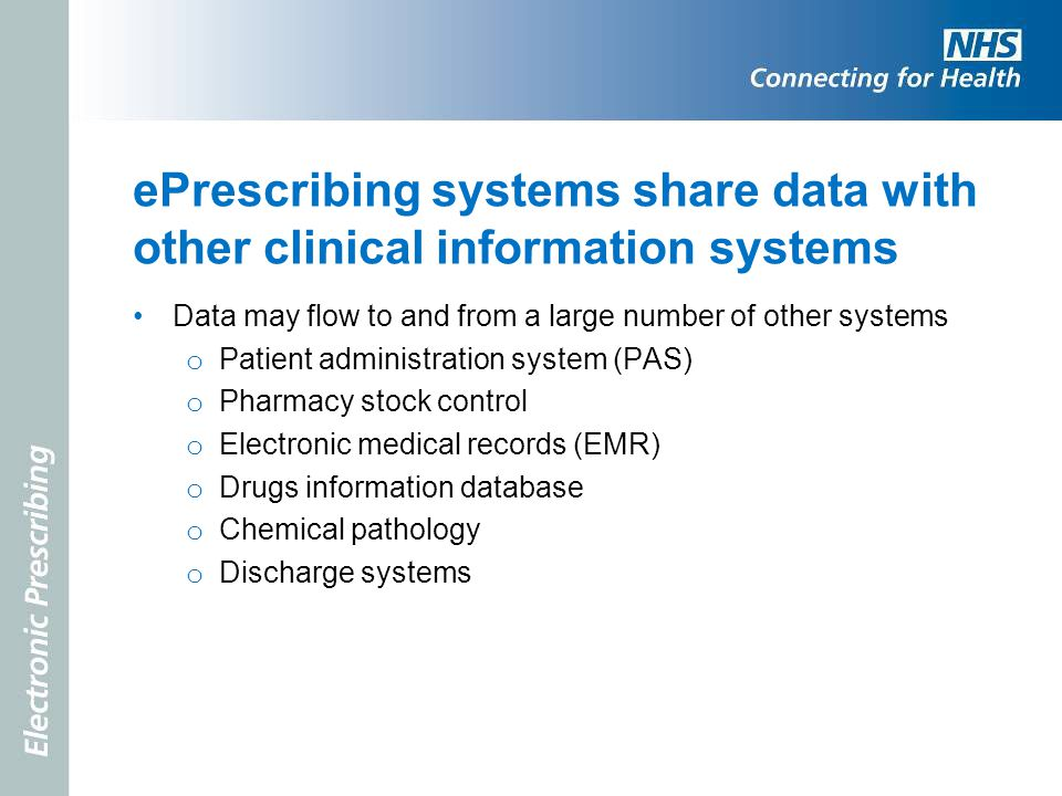 ePrescribing systems share data with other clinical information systems Data may flow to and from a large number of other systems o Patient administra