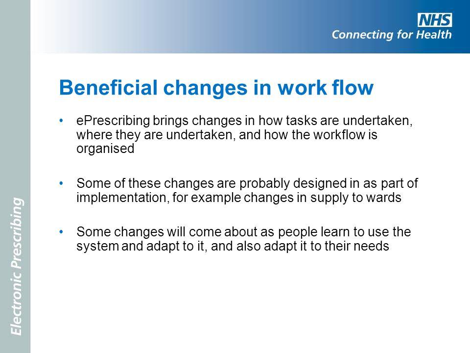 Beneficial changes in work flow ePrescribing brings changes in how tasks are undertaken, where they are undertaken, and how the workflow is organised