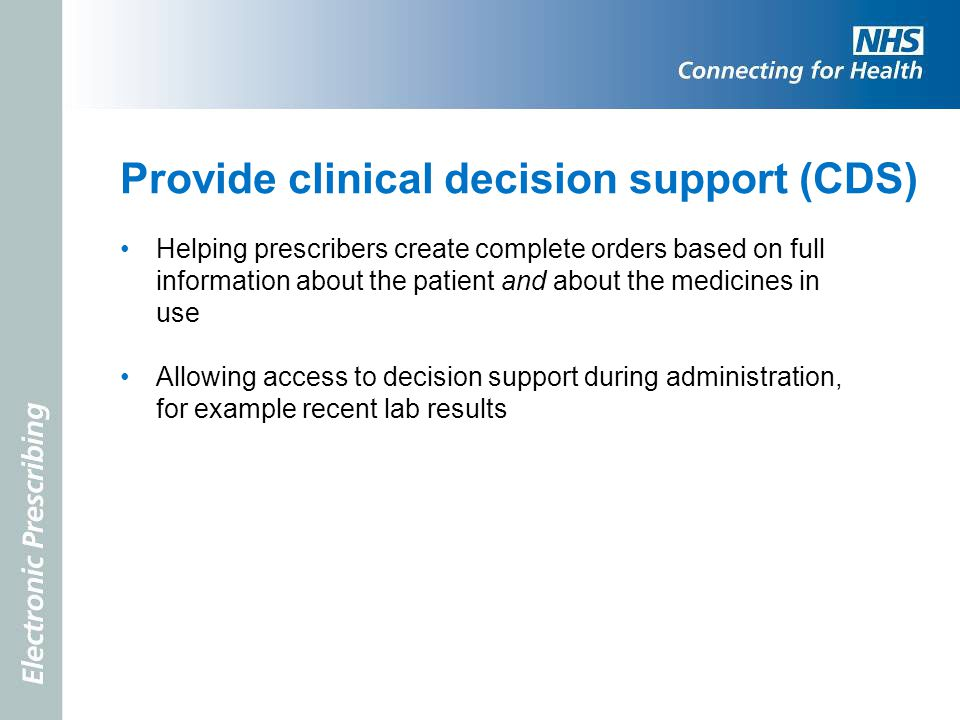 Provide clinical decision support (CDS) Helping prescribers create complete orders based on full information about the patient and about the medicines