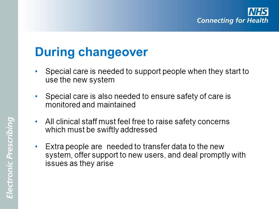 During changeover Special care is needed to support people when they start to use the new system Special care is also needed to ensure safety of care