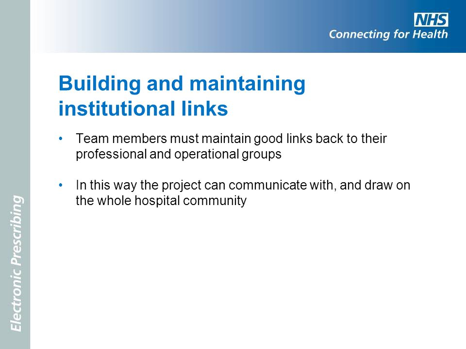 Building and maintaining institutional links Team members must maintain good links back to their professional and operational groups In this way the p