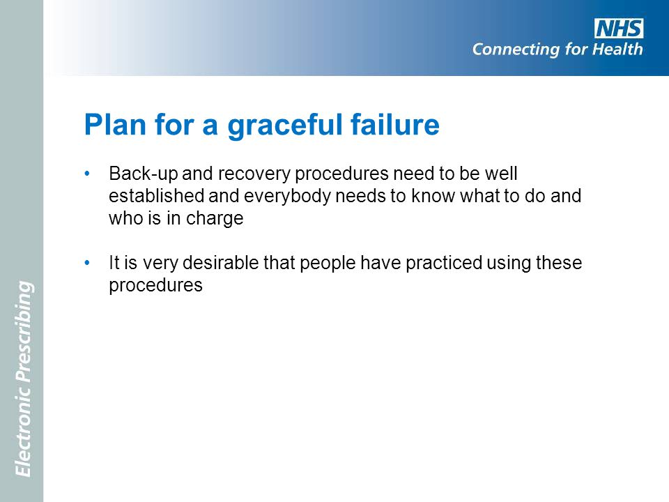 Plan for a graceful failure Back-up and recovery procedures need to be well established and everybody needs to know what to do and who is in charge It