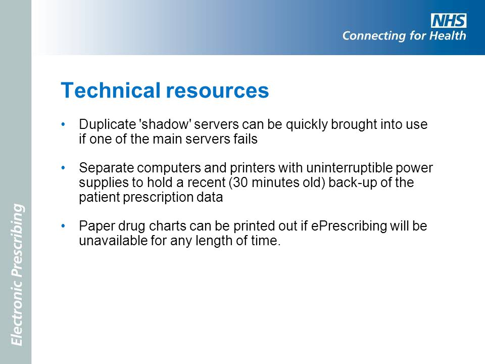 Technical resources Duplicate 'shadow' servers can be quickly brought into use if one of the main servers fails Separate computers and printers with u