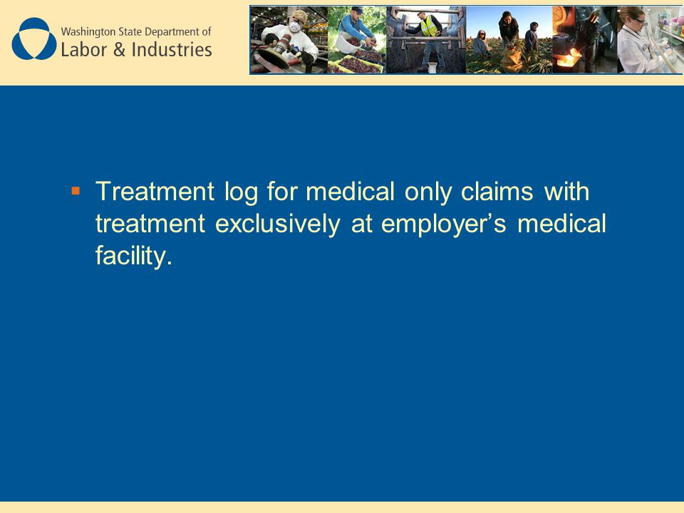  Treatment log for medical only claims with treatment exclusively at employer's medical facility.