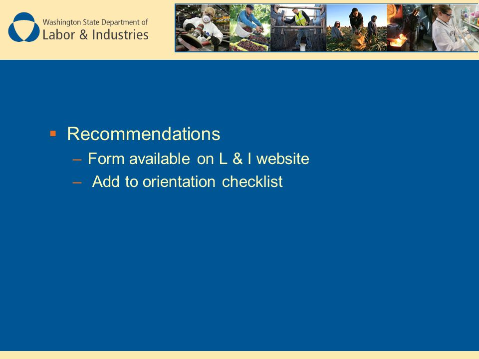  Recommendations –Form available on L & I website – Add to orientation checklist