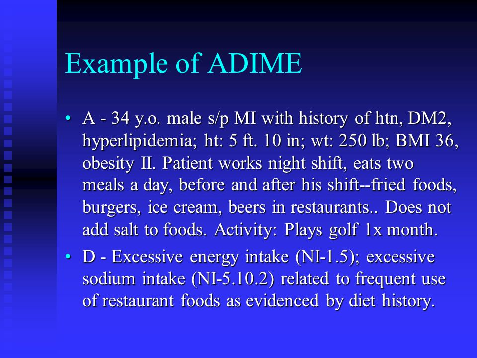 Example of ADIME A - 34 y.o.male s/p MI with history of htn, DM2, hyperlipidemia; ht: 5 ft.