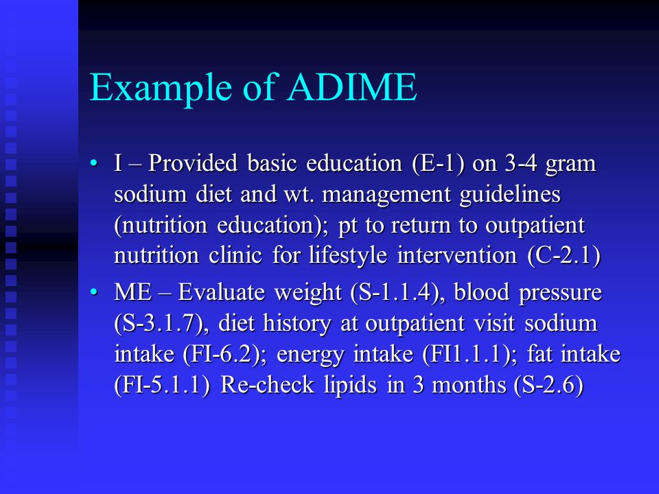 Example of ADIME I – Provided basic education (E-1) on 3-4 gram sodium diet and wt.
