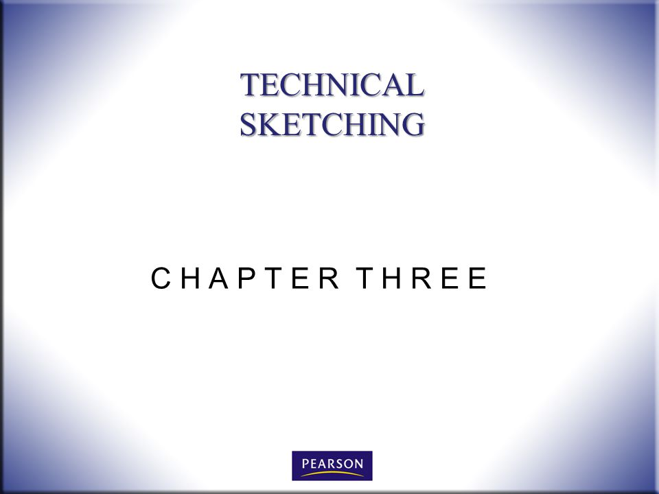 C H A P T E R T H R E E TECHNICAL SKETCHING