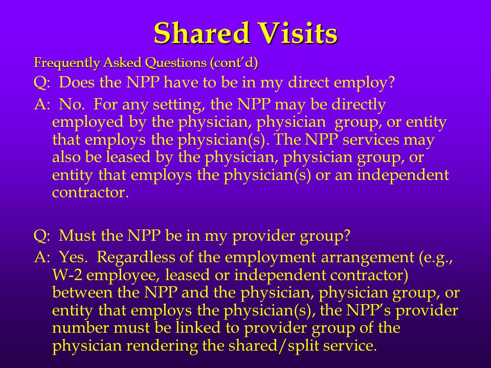 Shared Visits Frequently Asked Questions (cont'd) Q: Does the NPP have to be in my direct employ.