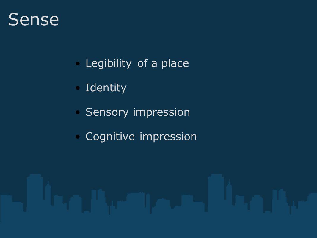 Sense Legibility of a place Identity Sensory impression Cognitive impression