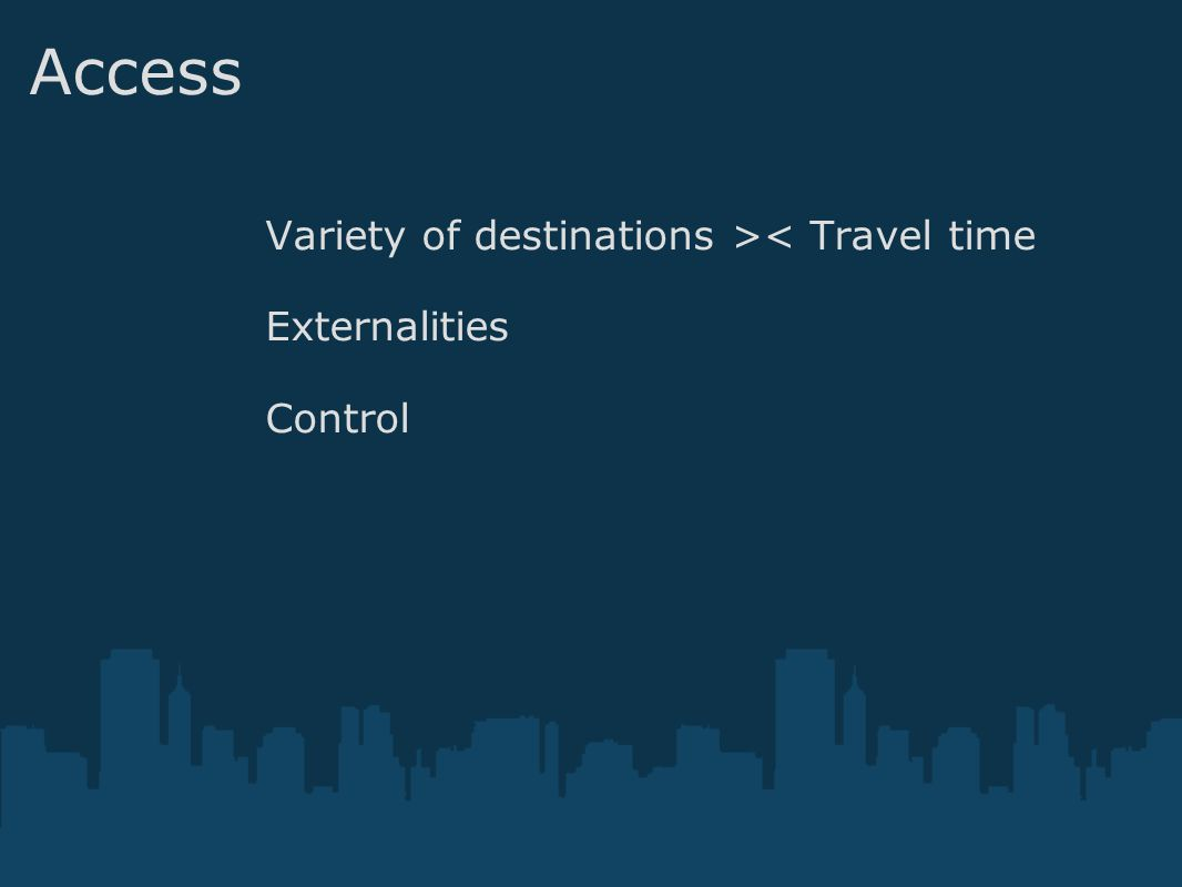 Access Variety of destinations >< Travel time Externalities Control