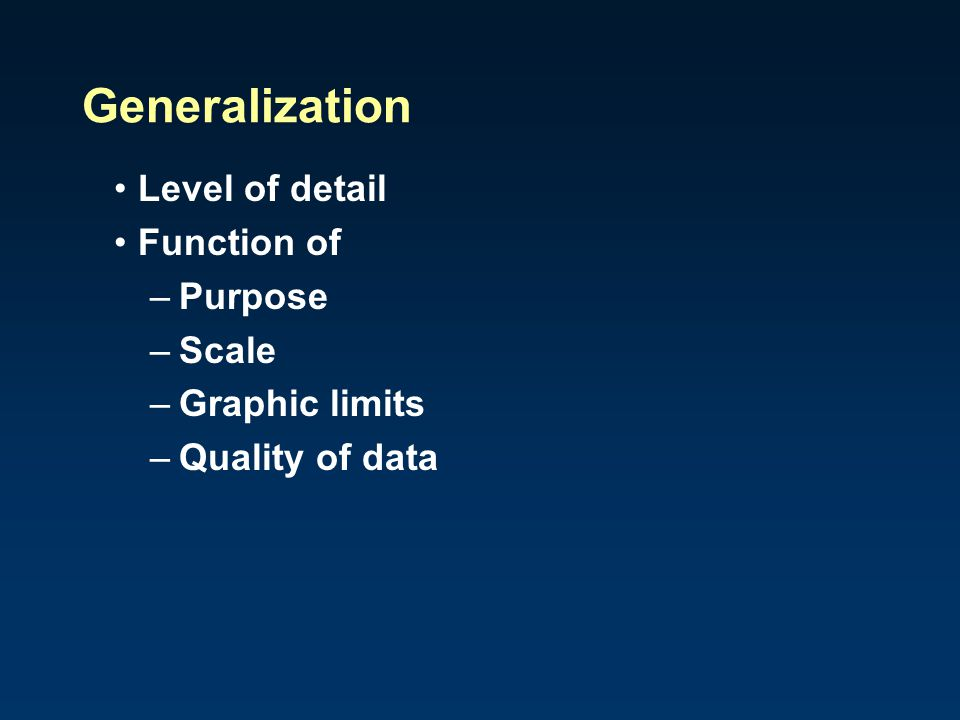 Level of detail Function of –Purpose –Scale –Graphic limits –Quality of data