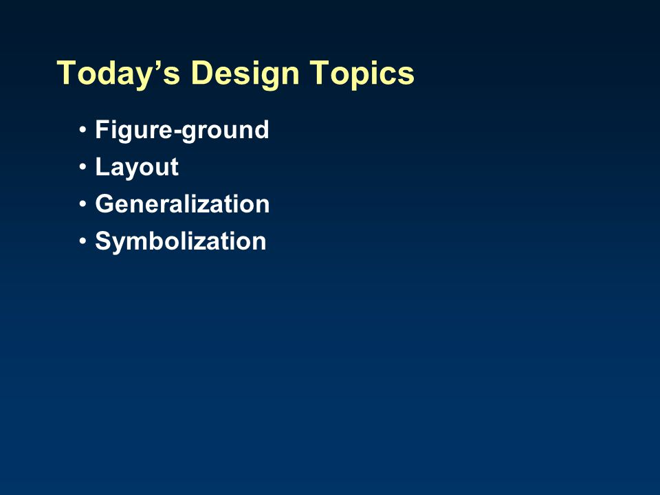 Today's Design Topics Figure-ground Layout Generalization Symbolization