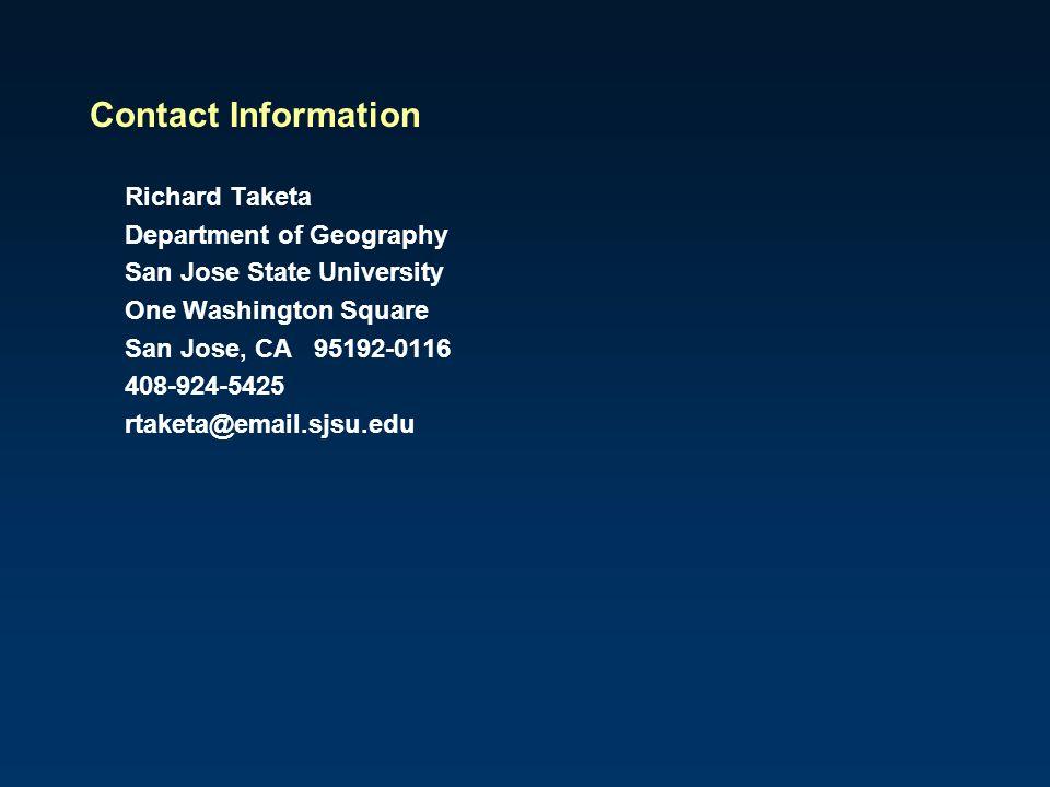Contact Information Richard Taketa Department of Geography San Jose State University One Washington Square San Jose, CA 95192-0116 408-924-5425 rtaket