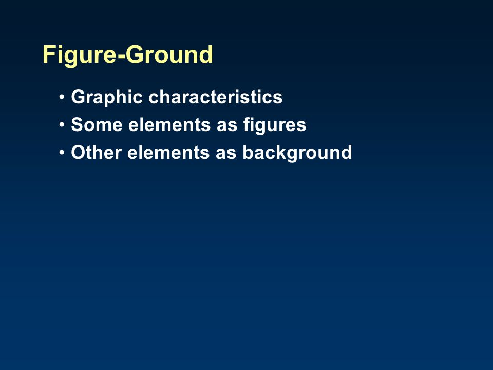 Figure-Ground Can't easily distinguish elements