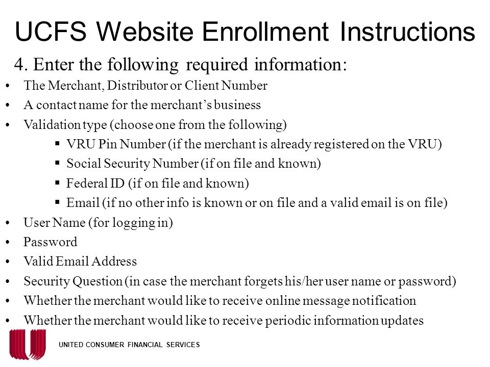 "UNITED CONSUMER FINANCIAL SERVICES UCFS Website Enrollment Instructions 1. Type www.ucfs.net to get to the website.www.ucfs.net 2. Click on ""Online Se"